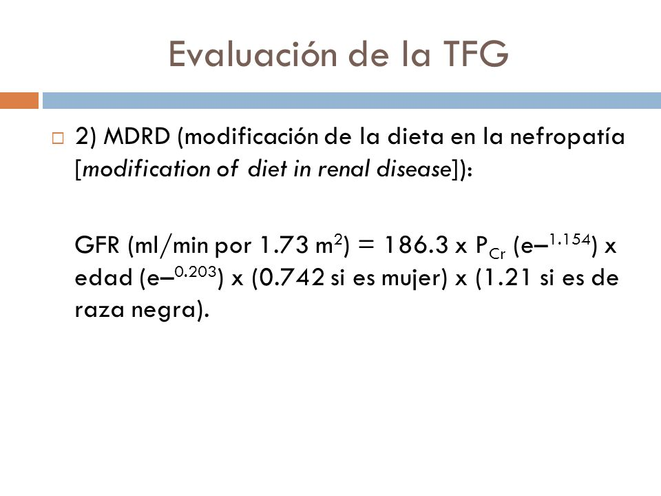 Evaluación de la TFG 2) MDRD (modificación de la dieta en la nefropatía [modification of diet in renal disease]):